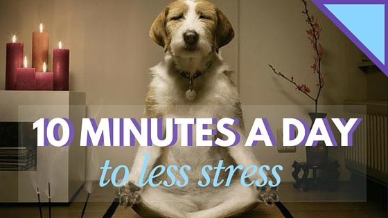 10 Minutes A Day To Less Stress